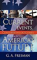Current Events, Conservative Outcomes; Predictions for America's Future