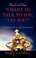 The Lord Says: I Want to Talk to You, Yes You!
