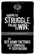 Daring to Struggle, Failing to Win: The Red Army Factionas 1977 Campaign of Desperation
