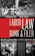 Labor Law for the Rank & Filer Building Solidarity While Staying Clear of the Law
