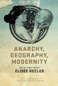 Anarchy Geography Modernity Selected Writings of Elisee Reclus