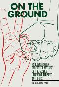 On the Ground: An Illustrated Anecdotal History of the Sixties Underground Press in the U.S. Cover