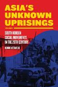 Asia's Unknown Uprisings, Volume 1: South Korean Social Movements in the 20th Century