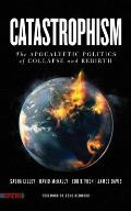 Catastrophism The Apocalyptic Politics of Collapse & Rebirth