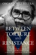 Oscar Lopez Rivera Between Torture & Resistance