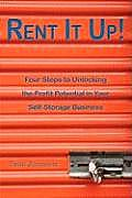 Rent It Up! Four Steps to Unlocking the Profit Potential in Your Self-Storage Business