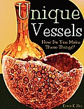 Unique Vessels: How Do You Make These Things?