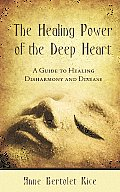 The Healing Power of the Deep Heart: A Guide to Healing Disharmony and Disease