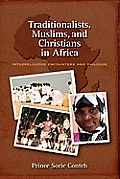 Traditionalists Muslims & Christians in Africa Interreligious Encounters & Dialogue