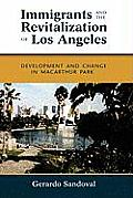 Immigrants and the Revitalization of Los Angeles: Development and Change in MacArthur Park