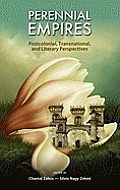 Perennial Empires Perennial Empires: Postcolonial, Transnational, and Literary Perspectives Postcolonial, Transnational, and Literary Perspectives