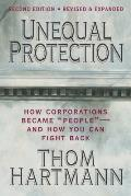 Unequal Protection: How Corporations Became People -- And How You Can Fight Back