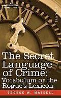 The Secret Language of Crime: Vocabulum or the Rogue S Lexicon