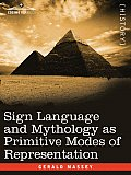 Sign Language and Mythology as Primitive Modes of Representation