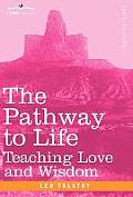 The Pathway to Life: Teaching Love and Wisdom