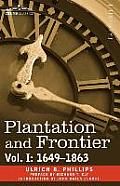 Plantation and Frontier, Vol. I: 1649-1863