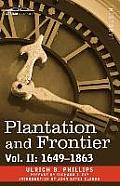 Plantation and Frontier, Vol. II: 1649-1863