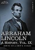 Abraham Lincoln: A History, Vol.IX (in 10 Volumes)