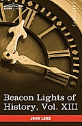 Beacon Lights of History, Vol. XIII: Great Writers (in 15 Volumes)