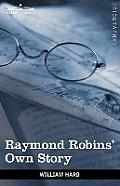 Raymond Robins' Own Story: The Untold Story of a Political Mystery