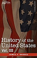 History of the United States: From the Compromise of 1850 to the McKinley-Bryan Campaign of 1896, Vol. III (in Eight Volumes)