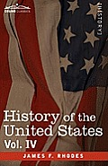History of the United States: From the Compromise of 1850 to the McKinley-Bryan Campaign of 1896, Vol. IV (in Eight Volumes)