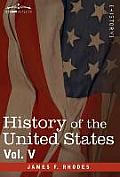 History of the United States: From the Compromise of 1850 to the McKinley-Bryan Campaign of 1896, Vol. V (in Eight Volumes)