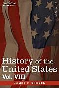 History of the United States: From the Compromise of 1850 to the McKinley-Bryan Campaign of 1896, Vol. VIII (in Eight Volumes)