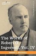 The Works of Robert G. Ingersoll, Vol. IV (in 12 Volumes)