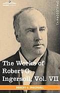 The Works of Robert G. Ingersoll, Vol. VII (in 12 Volumes)