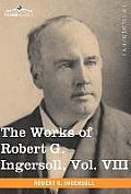 The Works of Robert G. Ingersoll, Vol. VIII (in 12 Volumes)