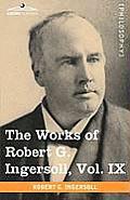 The Works of Robert G. Ingersoll, Vol. IX (in 12 Volumes)