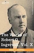 The Works of Robert G. Ingersoll, Vol. X (in 12 Volumes)