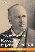 The Works of Robert G. Ingersoll, Vol. XII (in 12 Volumes): Miscellany