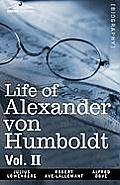 Life of Alexander Von Humboldt, Vol. II (in Two Volumes)