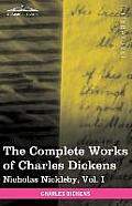 The Complete Works of Charles Dickens (in 30 Volumes, Illustrated): Nicholas Nickleby, Vol. I