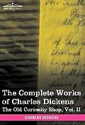 The Complete Works of Charles Dickens (in 30 Volumes, Illustrated): The Old Curiosity Shop, Vol. II