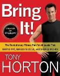 Bring It the Revolutionary Fitness Plan for All Levels That Burns Fat Builds Muscle & Shreds Inches