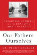 Our Fathers, Ourselves: Daughters, Fathers, and the Changing American Family Cover