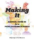 Making It Radical Home Ec for a Post Consumer World