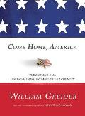 Come Home America The Rise & Fall & Redeeming Promise of Our Country