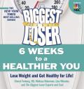 The Biggest Loser: 6 Weeks to a Healthier You: Lose Weight and Get Healthy for Life!