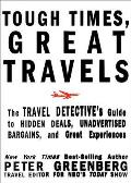 Tough Times Great Travels The Travel Detectives Guide to Hidden Deals Unadvertised Bargains & Great Experiences