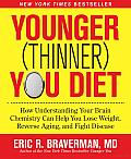 The Younger (Thinner) You Diet: How Understanding Your Brain Chemistry Can Help You Lose Weight, Reverse Aging, and Fight Disease