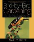 Bird By Bird Gardening The Ultimate Guide to Bringing in Your Favorite Birds Year After Year