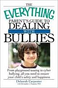 Everything Parents Guide to Dealing with Bullies From Playground Teasing to Cyber Bullying All You Need to Ensure Your Childs Safety & Happi