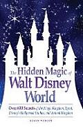 Hidden Magic of Walt Disney World Over 600 Secrets of the Magic Kingdom EPCOT Disneys Hollywood Studios & Animal Kingdom