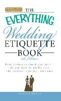 Everything Wedding Etiquette Book From Invites to Thank You Notes All You Need to Handle Even the Stickiest Situations with Ease