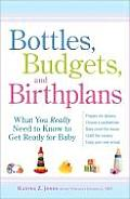 Bottles Budgets & Birthplans What You Really Need to Know to Get Ready for Baby