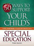 50 Ways to Support Your Childs Special Education From IEPs to Assorted Therapies an Empowering Guide to Taking Action Every Day